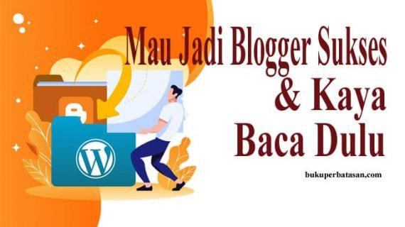 Mau Jadi Blogger Sukses dan Kaya
